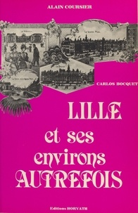 Alain Coursier et Carlos Bocquet - Lille et ses environs autrefois.