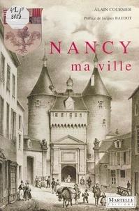 Alain Coursier - Nancy, ma ville.