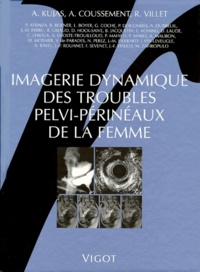 Alain Coussement et Richard Villet - Imagerie dynamique des troubles pelvi-périnéaux de la femme.