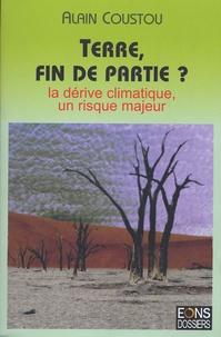 Alain Coustou - Terre, fin de partie ? - La dérive climatique, un risque majeur.