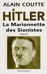 Alain Coutte - Hitler - La Marionnette des Sionistes Tome 1.
