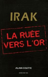Alain Coutte - Irak, La ruée vers l'or.