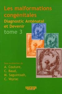 Alain Couture et Catherine Baud - Les malformations congénitales - Diagnostic anténatal et devenir Tome 3.