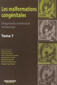 Alain Couture et Catherine Baud - Les malformations congénitales - Diagnostic anténatal et devenir Tome 7.