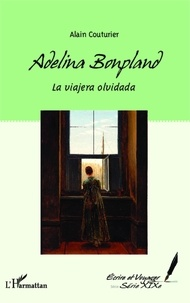 Alain Couturier - Adelina Bonpland - La viajera olvidada.