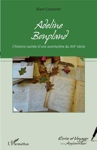 Alain Couturier - Adeline Bonpland - L'histoire cachée d'une aventurière du XIXe siècle.