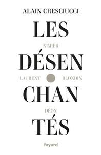 Alain Cresciucci - Les désenchantés - Blondin, Déon, Laurent, Nimier.