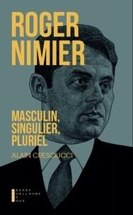 Alain Cresciucci - Roger Nimier - Masculin, singulier, pluriel.