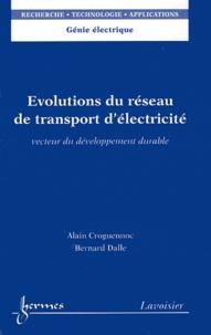 Alain Croguennoc et Bernard Dalle - Evolutions du réseau de transport d'électricité - Vecteurs du développement durable.