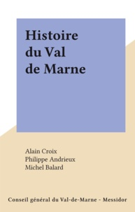 Alain Croix et Philippe Andrieux - Histoire du Val de Marne.