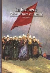Alain Croix - La Bretagne - Entre histoire et identité.
