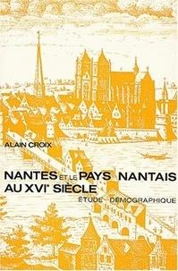 Alain Croix - Nantes et le Pays Nantais au XVIème siècle. - Etude démographique.