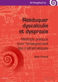 Alain Crouail - Rééduquer dyscalculie et dyspraxie - Méthode pratique pour l'enseignement des mathématiques.