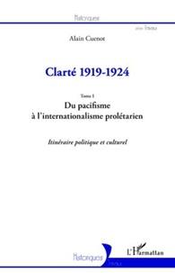 Alain Cuenot - Clarté 1919-1924 - Tome 1, Du pacifisme à l'internationalisme prolétarien : itinéraire politique et culturel.