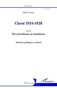 Alain Cuenot - Clarté 1924-1928 - Tome 2, Du surréalisme au trotskisme : itinéraire politique et culturel.