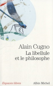 Alain Cugno - La libellule et le philosophe.