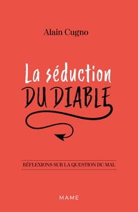 La séduction du diable- Réflexions sur la question du mal - Alain Cugno |
