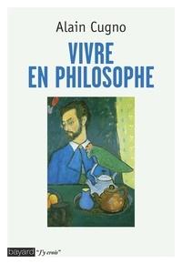 Alain Cugno - Vivre en philosophe.