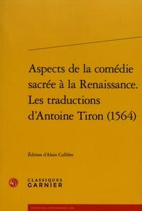 Alain Cullière - Aspects de la comédie sacrée à la Renaissance - Les traductions d'Antoine Tiron (1564).