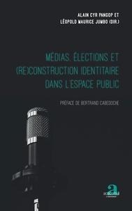 Alain Cyr Pangop Kameni et Léopold Maurice Jumbo - Médias, élections et (re)construction identitaire dans l'espace public.