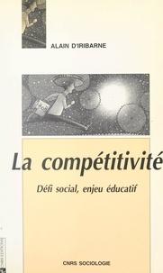 Alain D'iribarne et Yannick Simbron - La compétitivité : défi social, enjeu éducatif.