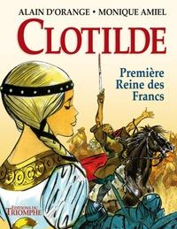 Alain d' Orange et Monique Amiel - Clotilde - Première reine des Francs.