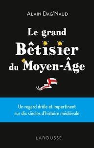Alain Dag'Naud - Grand Bêtisier du Moyen âge.