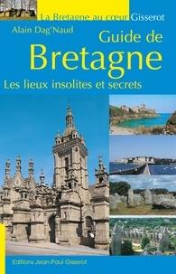 Alain Dag'Naud - Guide de Bretagne - Les lieux insolites et secrets.