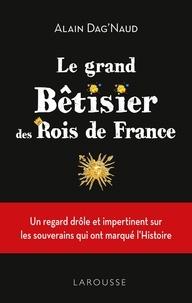 Alain Dag'Naud - Le Grand Bêtisier des rois de France.