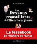 """Alain Dag'Naud - Les dessous croustillants de l'histoire de France - Le """"fessebook"""" de l'Histoire de France !."""