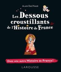 Alain Dag'Naud - Les dessous croustillants de l'Histoire de France.