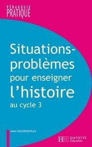 Alain Dalongeville - Situations - Problèmes pour enseigner l'histoire cycle 3.