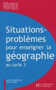 Alain Dalongeville et Michel Huber - Situations-problèmes pour enseigner la géographie au cycle 3.