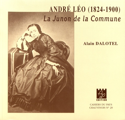 Alain Dalotel - André Léo (1824-1900) - La Junon de la Commune.