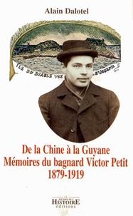Alain Dalotel - De la Chine à la Guyane - Mémoires du bagnard Victor Petit (1879-1919).