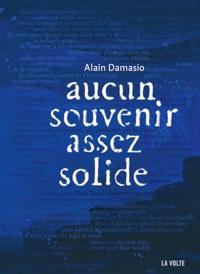Alain Damasio - Aucun souvenir assez solide.
