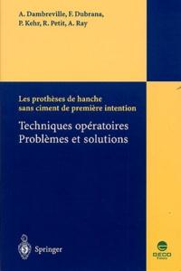 Alain Dambreville et Frédéric Dubrana - Les prothèses de hanche sans ciment de première intention - Techniques opératoires, problèmes et solutions.