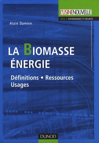 Alain Damien - La Biomasse énergie - Définitions-Ressources-Usages.