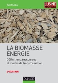 Alain Damien - La biomasse énergie - Définitions, ressources et modes de transformation.