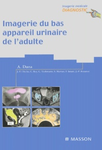 Alain Dana - Imagerie du bas appareil urinaire de l'adulte.