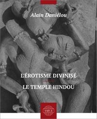 Alain Daniélou - L'érotisme divinisé – Le temple hindou.