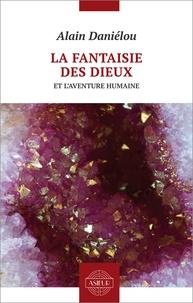 Alain Daniélou - La fantaisie des dieux et l'aventure humaine.