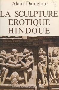 Alain Daniélou - La sculpture érotique hindoue.