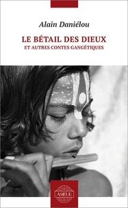 Alain Daniélou - Le bétail des dieux et autres contes gangétiques.