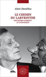 Alain Daniélou et Jacques E. Cloarec - Le chemin du Labyrinthe - Souvenirs d'Orient et d'Occident.