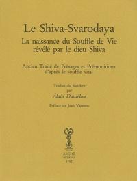 Alain Daniélou - Le Shiva-Svarodaya - La naissance du souffle de vie révélé par le dieu Shiva - Ancien traité de présages et prémonitions d'après le souffle vital.