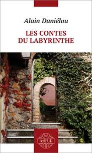 Alain Daniélou - Les contes du Labyrinthe.