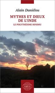 Alain Daniélou - Mythes et dieux de l'Inde. Le polythéisme hindou.
