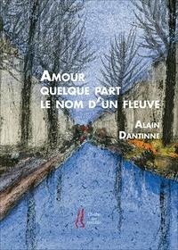 Alain Dantine - Amour quelque part le nom d'un fleuve.