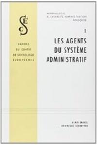 Alain Darbel et Dominique Schnapper - Morphologie de la haute administration française - Tome 1, les agents du système administratif.